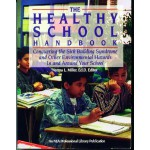 The Healthy School Handbook: Conquering the Sick Building Syndrome and Other Environmental Hazards in and Around Your School