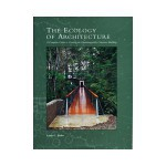 The Ecology of Architecture: A Complete Guide to Creating the Environmentally Conscious Building