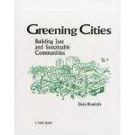 Greening Cities : Building Just and Sustainable Communities