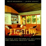 Healthy by Design Revised: Building and Remodeling Solutions for Creating Healthy Homes