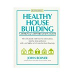 Healthy House Building : A Design and Construction Guide
