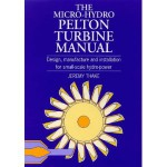 The Micro-Hydro Pelton Turbine Manual: Design, Manufacture and Installation for Small-Scale Hydro-Power