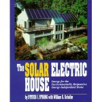 The Solar Electric House: Energy for the Environmentally-Responsive, Energy-Independent Home