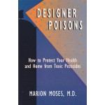 Designer Poisons : How to Protect Your Health and Home from Toxic Pesticides