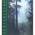 Ecoforestry: The Art and Science of Sustainable Forest Use