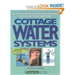 Cottage Water Systems: An Out-of-the-City Guide to Pumps, Plumbing, Water Purification, and Privies